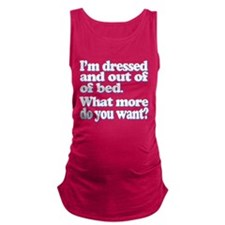 Im dressed and out of bed... Maternity Tank Top