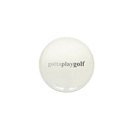 """Gotta Play Golf"" Mini Button"