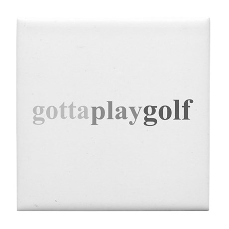 """Gotta Play Golf"" Tile Coaster"