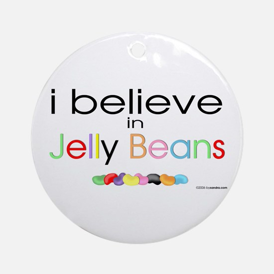 I believe in Jelly Beans Ornament (Round)