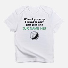 Play Golf Just Like (Custom) Infant T-Shirt