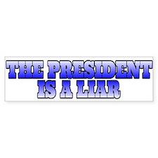 The president is a liar. Bumper Bumper Sticker
