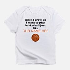 Play Basketball Just Like (Custom) Infant T-Shirt