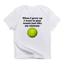 Play Tennis Like My Mommy Infant T-Shirt