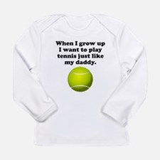 Play Tennis Like My Daddy Long Sleeve T-Shirt