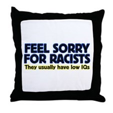 ...sorry for racists... Throw Pillow