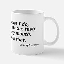 Taste In My Mouth Mugs