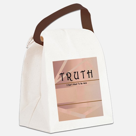 Truth ... I Don't Want To Be Here Canvas Lunch Bag