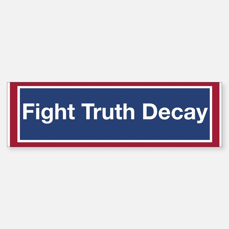 Fight Truth Decay! (bumper) Bumper Bumper Bumper Sticker