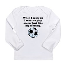 Play Soccer Like My Mommy Long Sleeve T-Shirt