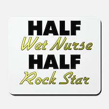 Half Wet Nurse Half Rock Star Mousepad