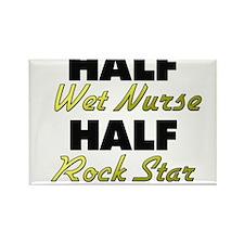 Half Wet Nurse Half Rock Star Magnets
