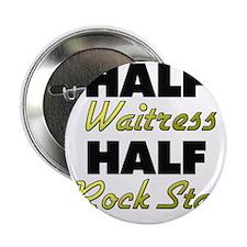 "Half Waitress Half Rock Star 2.25"" Button"