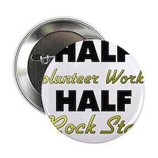 "Half Volunteer Worker Half Rock Star 2.25"" Button"