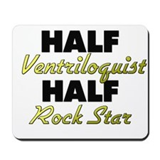 Half Ventriloquist Half Rock Star Mousepad