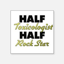 Half Toxicologist Half Rock Star Sticker