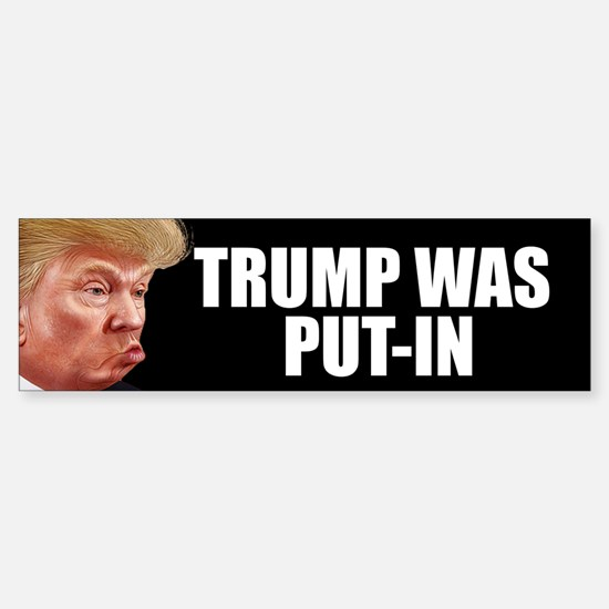 TRUMP WAS PUT-IN Bumper Bumper Bumper Sticker