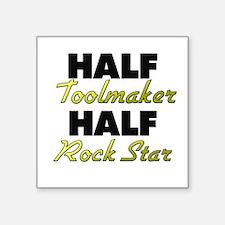 Half Toolmaker Half Rock Star Sticker