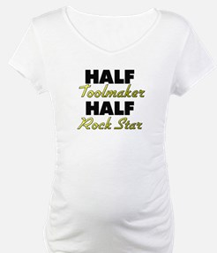 Half Toolmaker Half Rock Star Shirt