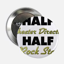 "Half Theater Director Half Rock Star 2.25"" Button"