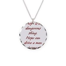Hope is a dangerous thing. Necklace