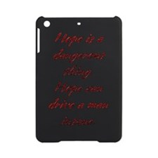 Hope is a dangerous thing. iPad Mini Case