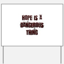 Hope is a dangerous thing Yard Sign