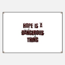 Hope is a dangerous thing Banner