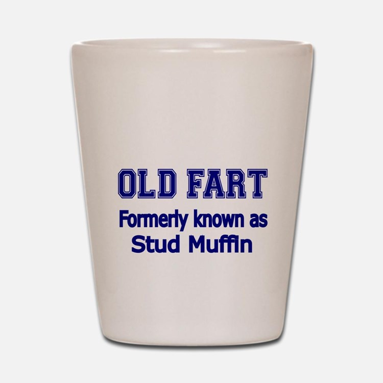 OLD FART Formerly know as Stud Muffin 4 Shot Glass