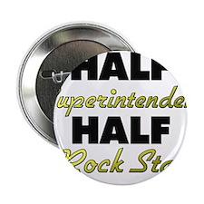 """Half Superintendent Half Rock Star 2.25"""" Button"""