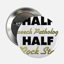 "Half Speech Pathologist Half Rock Star 2.25"" Butto"