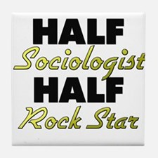 Half Sociologist Half Rock Star Tile Coaster