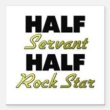 "Half Servant Half Rock Star Square Car Magnet 3"" x"