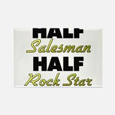 Half Salesman Half Rock Star Magnets