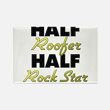Half Roofer Half Rock Star Magnets