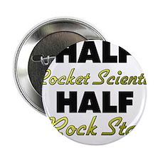 """Half Rocket Scientist Half Rock Star 2.25"""" Button"""