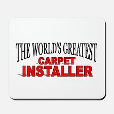 """""""The World's Greatest Carpet Installer"""" Mousepad"""