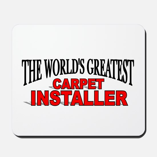 """The World's Greatest Carpet Installer"" Mousepad"