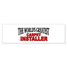 """The World's Greatest Carpet Installer"" Bumper Sticker"