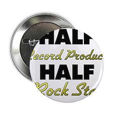 "Half Record Producer Half Rock Star 2.25"" Button"