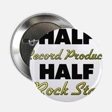 "Half Record Producer Half Rock Star 2.25"" Button"