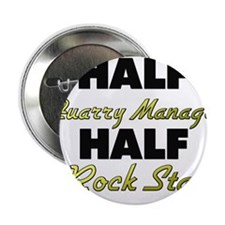"Half Quarry Manager Half Rock Star 2.25"" Button"