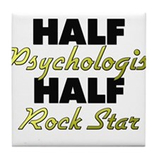 Half Psychologist Half Rock Star Tile Coaster