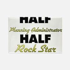 Half Planning Administrator Half Rock Star Magnets