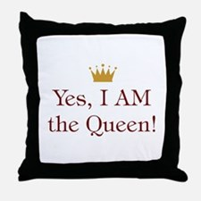 Yes I AM the Queen Throw Pillow