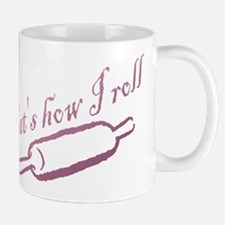 Thats how I roll - Bakery - Chef Mugs