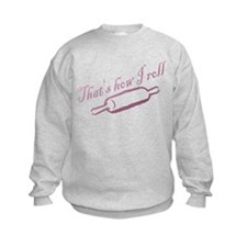 Thats how I roll - Bakery - Chef Sweatshirt