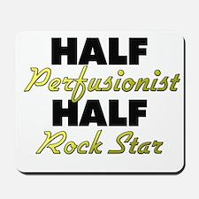 Half Perfusionist Half Rock Star Mousepad