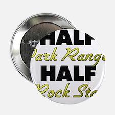 "Half Park Ranger Half Rock Star 2.25"" Button"