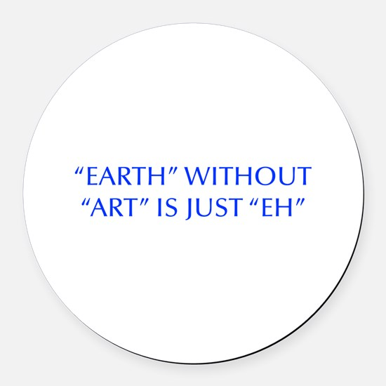EARTH-WITHOUT-ART-OPT-BLUE Round Car Magnet